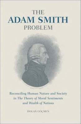 The Adam Smith Problem: Reconciling Human Nature and Society in the 'theory of Moral - International Library of Economics v. 1 (Hardback)