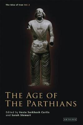 The Age of the Parthians - Idea of Iran v. 2 (Hardback)