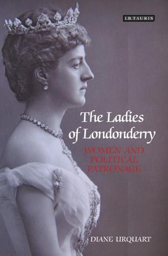 The Ladies of Londonderry: Women and Political Patronage - International Library of Historical Studies v. 50 (Hardback)