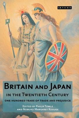 Britain and Japan in the Twentieth Century: One Hundred Years of Trade and Prejudice - Library of International Relations v. 33 (Hardback)