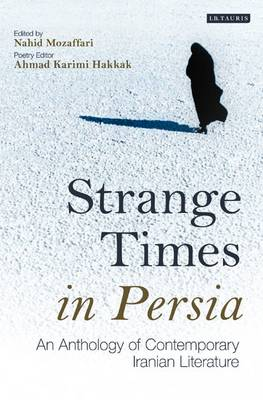 Strange Times in Persia: An Anthology of Contemporary Iranian Literature (Hardback)