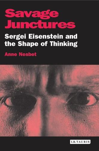 Savage Junctures: Sergei Eisenstein and the Shape of Thinking - KINO: The Russian Cinema Series (Paperback)