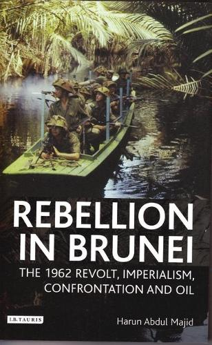 Rebellion in Brunei: The 1962 Revolt, Imperialism, Confrontation and Oil - International Library of Twentieth Century History v. 14 (Hardback)