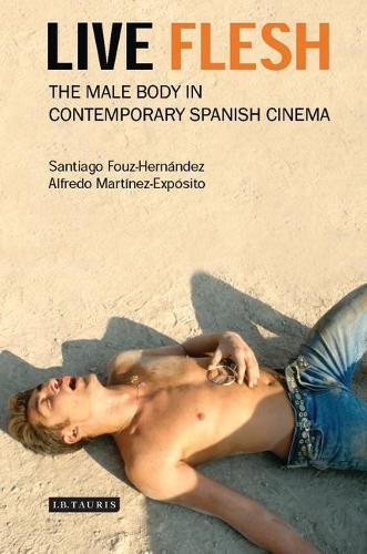 Live Flesh: The Male Body in Contemporary Spanish Cinema (Hardback)
