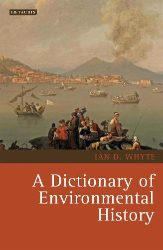 A Dictionary of Environmental History - Environmental History and Global Change v. 2 (Hardback)