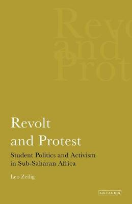 Revolt and Protest: Student Politics and Activism in Sub-saharan Africa - International Library of African Studies (Hardback)