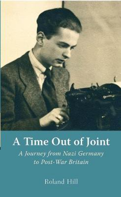 A Time Out of Joint: A Journey from Nazi Germany to Post-War Britain (Hardback)