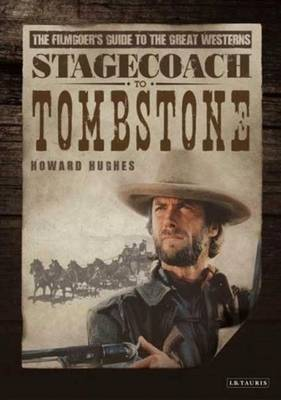 Stagecoach to Tombstone: The Filmgoers' Guide to the Great Westerns (Hardback)