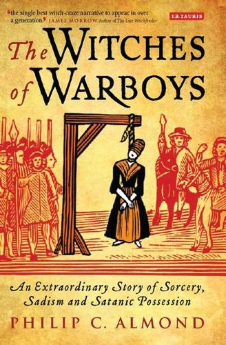 The Witches of Warboys: An Extraordinary Story of Sorcery, Sadism and Satanic Possession in Elizabethan England (Hardback)