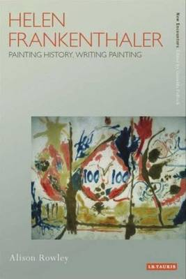 Helen Frankenthaler: Painting History, Writing Painting - New Encounters: Arts, Cultures, Concepts (Hardback)