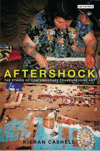 Aftershock: The Ethics of Contemporary Transgressive Art (Paperback)