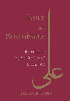 Justice and Remembrance: Introducing the Spirituality of Imam Ali (Paperback)