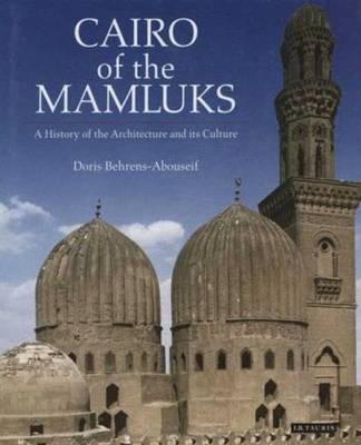 Cairo of the Mamluks: A History of Architecture and Its Culture (Hardback)