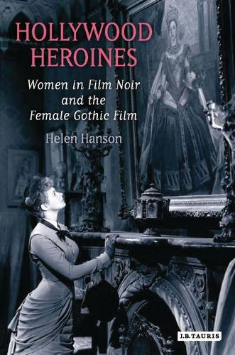 Hollywood Heroines: Women in Film Noir and the Female Gothic Film (Paperback)