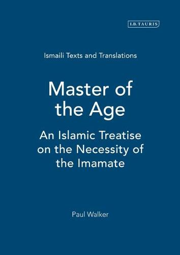 Master of the Age: An Islamic Treatise on the Necessity of the Imamate - Ismaili Texts and Translations (Hardback)