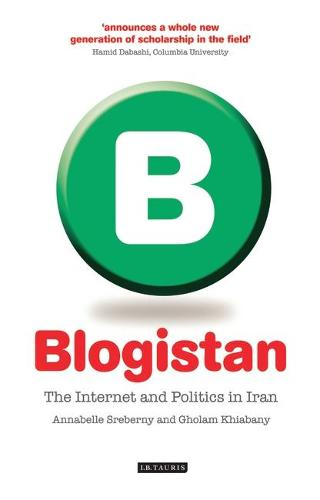 Blogistan: The Internet and Politics in Iran (Hardback)