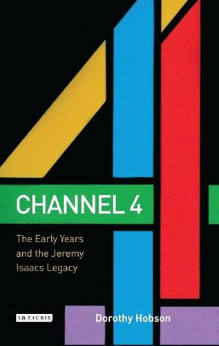 Channel 4: The Early Years and the Jeremy Isaacs Legacy (Paperback)