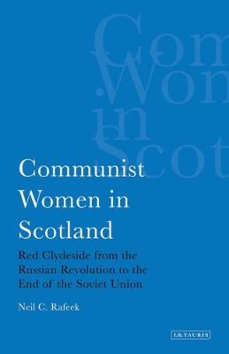 Communist Women in Scotland: Red Clydeside from the Russian Revolution to the End of the Soviet Union - International Library of Political Studies v. 26 (Hardback)