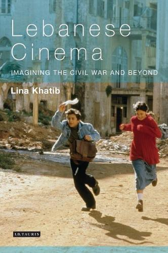 Lebanese Cinema: Imagining the Civil War and Beyond - Tauris World Cinema Series (Hardback)