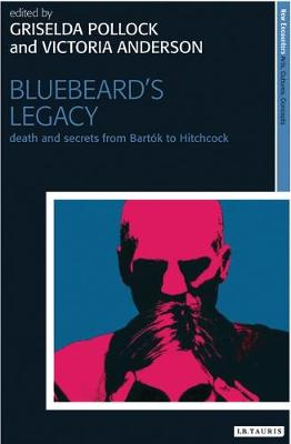 Bluebeard's Legacy: Death and Secrets from Bartok to Hitchcock - New Encounters: Arts, Cultures, Concepts (Hardback)