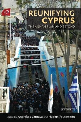 Reunifying Cyprus: The Annan Plan and Beyond - International Library of Political Studies v. 28 (Hardback)