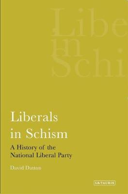 Liberals in Schism: A History of the National Liberal Party - International Library of Political Studies v. 25 (Hardback)