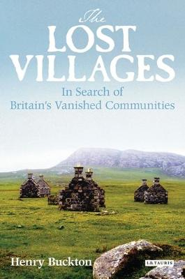 The Lost Villages: Rediscovering Britain's Vanished Communities (Hardback)