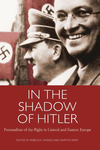 In the Shadow of Hitler: Personalities of the Right in Central and Eastern Europe (Hardback)