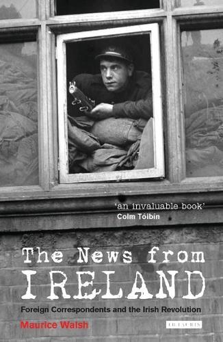 The News from Ireland: Foreign Correspondents and the Irish Revolution (Hardback)