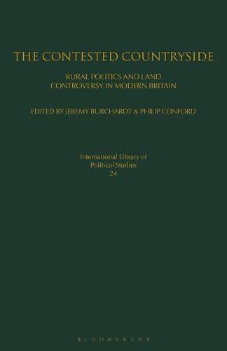 The Contested Countryside: Rural Politics and Land Controversy in Modern Britain - International Library of Political Studies v. 24 (Hardback)