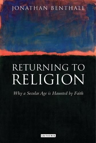 Returning to Religion: Why a Secular Age is Haunted by Faith (Hardback)