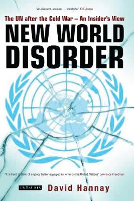 New World Disorder: The UN After the Cold War - an Insider's View (Hardback)