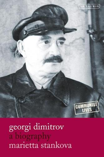 Georgi Dimitrov: A Biography - Communist Lives v. 3 (Hardback)