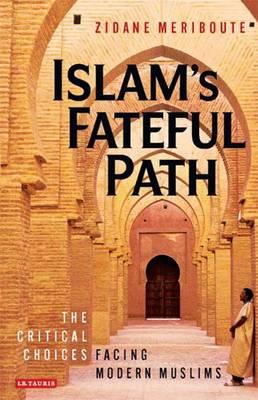 Islam's Fateful Path: The Critical Choices Facing Modern Muslims (Paperback)
