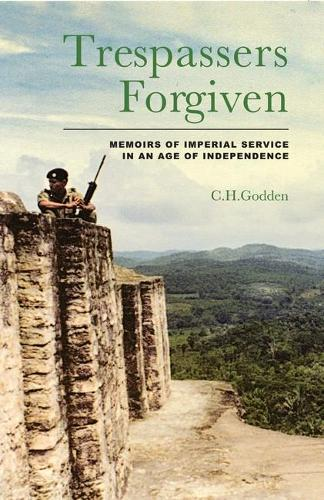 Trespassers Forgiven: Memoirs of Imperial Service in an Age of Independence (Hardback)