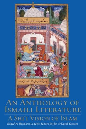 An Anthology of Ismaili Literature: A Shi'i Vision of Islam (Hardback)