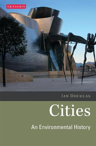 Cities: An Environmental History - Environmental History and Global Change (Paperback)