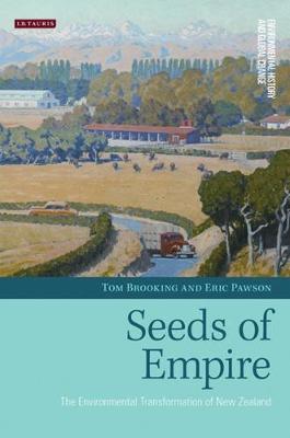 Seeds of Empire: The Environmental Transformation of New Zealand - Environmental History and Global Change v. 4 (Hardback)