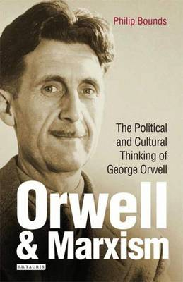 Orwell and Marxism: The Political and Cultural Thinking of George Orwell - International Library of Cultural Studies v. 4 (Hardback)
