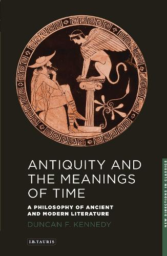 Antiquity and the Meanings of Time: A Philosophy of Ancient and Modern Literature - New Directions in Classics (Paperback)
