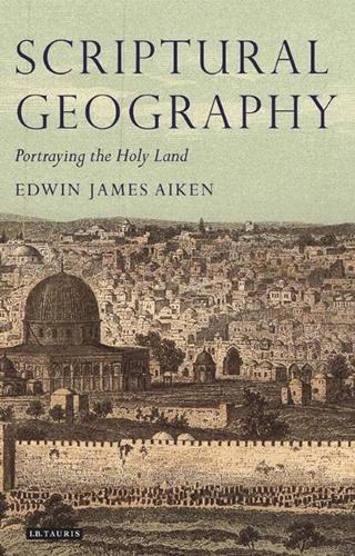 Scriptural Geography: Portraying the Holy Land - Tauris Historical Geography Series v. 3 (Hardback)