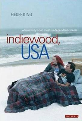 Indiewood, USA: Where Hollywood Meets Independent Cinema - International Library of Cultural Studies (Hardback)