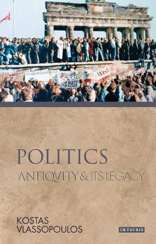 Politics: Antiquity and Its Legacy - Ancients and Moderns (Paperback)