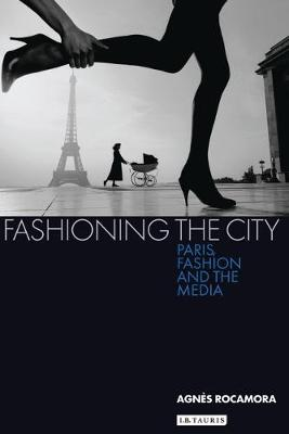 Fashioning the City: Paris, Fashion and the Media (Paperback)
