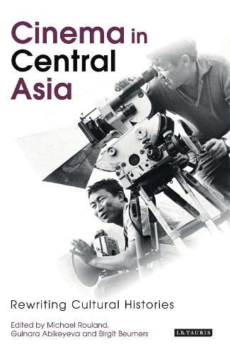 Cinema in Central Asia: Rewriting Cultural Histories - KINO: The Russian Cinema Series (Paperback)
