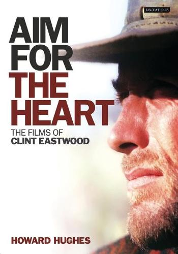 Aim for the Heart: The Films of Clint Eastwood (Hardback)