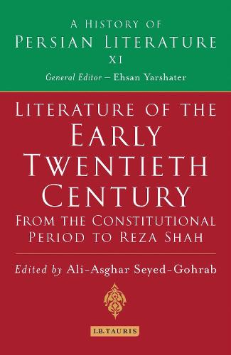 Literature of the Early Twentieth Century: From the Constitutional Period to Reza Shah: A History of Persian Literature - History of Persian Literature v. 11 (Hardback)