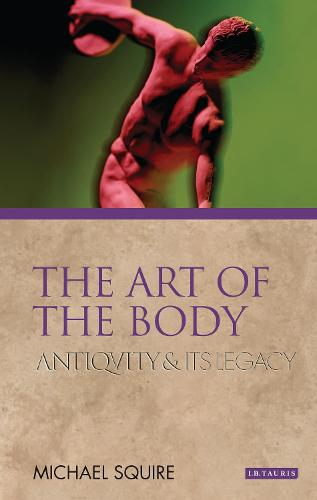 The Art of the Body: Antiquity and Its Legacy - Ancients and Moderns (Hardback)