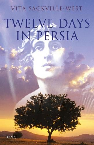 Twelve Days in Persia: Across the Mountains with the Bakhtiari Tribe (Paperback)