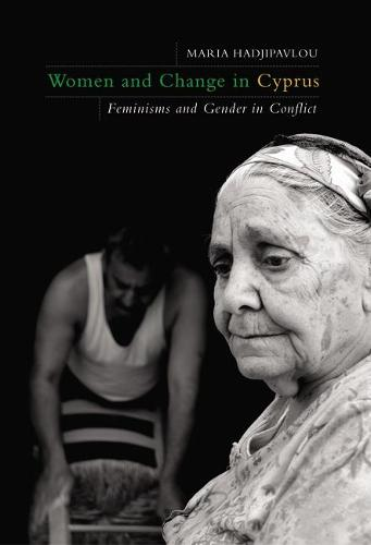 Women and Change in Cyprus: Feminisms and Gender in Conflict (Hardback)